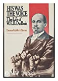 His Was The Voice - Life Of W. E. B. Du Bois