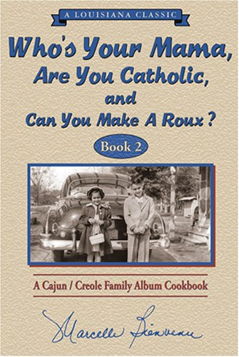 Who s Your Mama, Are You Catholic & Can You Make A Roux? (Book 2): A Cajun / Creole Family Album Cookbook (Louisiana Classic) by Marcelle Bienvenu
