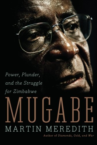Mugabe: Power, Plunder, and the Struggle for Zimbabwe's...