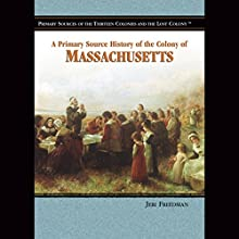 A Primary Source History of the Colony of Massachusetts Audiobook by Jeri Freedman Narrated by Jay Snyder