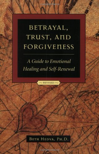 Betrayal Trust and Forgiveness : A Guide to Emotional Healing and Self-Renewal