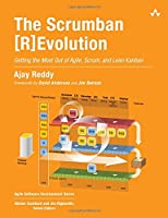 The Scrumban [R]Evolution: Getting the Most Out of Agile, Scrum, and Lean Kanban Front Cover