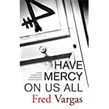 Have Mercy on Us All: A Novel (Chief Inspector Adamsberg Mysteries) ~ David Bellos
