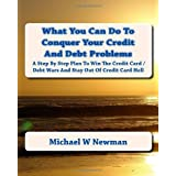 What You can Do to Conquer Your Credit and Debt Problems ~ Michael W Newman