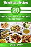 Weight: Weight Loss Recipes and Clean Eating - 20 Simple And Delicious Recipes to Lose Weight (Weight Loss Recipes, Clean Eating)