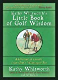 img - for Kathy Whitworth's Little Book of Golf Wisdom: A Lifetime of Lessons from Golf's Winningest Pro 1St Edition by Whitworth, Kathy, Golden, Jay (2007) Hardcover book / textbook / text book