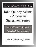 John Quincy Adams - American Statesmen Series