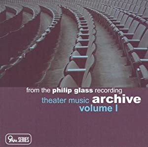 Philip Glass: Theater Music from the Philip Glass Recording Archive, Vol. 1