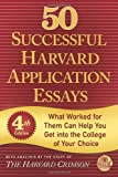 50 Successful Harvard Application Essays, Fourth Edition: What Worked for Them Can Help You Get into the College of Your Choice