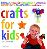 Crafts for Kids: Birthdays*Easter*Halloween*Christmas*Mother s Day*Thanksgiving*and More...