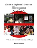 Absolute Beginner's Guide To Hiragana (With An Introduction To Grammar And Kanji) (1847538649) by Petersen, David