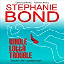 Whole Lotta Trouble: A Humorous Romantic Mystery) (       UNABRIDGED) by Stephanie Bond Narrated by Gabra Zackman