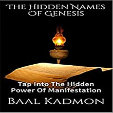 The Hidden Names of Genesis: Tap into the Hidden Power of Manifestation Audiobook by Baal Kadmon Narrated by Baal Kadmon