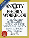 img - for The Anxiety & Phobia Workbook: A Step-by-Step Program for Curing Yourself of Extreme Anxiety, Panic Attacks, and Phobias by Edmund J. Bourne, Ph.D. (2001) book / textbook / text book