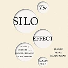 The Silo Effect: The Peril of Expertise and the Promise of Breaking Down Barriers (       UNABRIDGED) by Gillian Tett Narrated by Fiona Hardingham