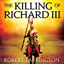 The Killing of Richard III: Wars of the Roses I (       UNABRIDGED) by Robert Farrington Narrated by Sean Barrett