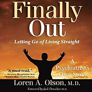 Finally Out: Letting Go of Living Straight, A Psychiatrist's Own Story | [Loren A. Olson MD, Karen Levy (editor)]