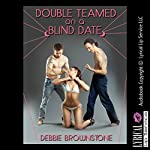 Double Teamed on a Blind Date: A MMF Menage Erotica Story, Blind Date Sex Encounters   Debbie Brownstone