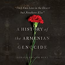 They Can Live in the Desert but Nowhere Else: A History of the Armenian Genocide (       UNABRIDGED) by Ronald Grigor Suny Narrated by Eric Martin