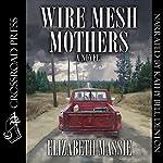 Wire Mesh Mothers   Elizabeth Massie