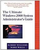 The Ultimate Windows 2000 System Administrator's Guide (0201615800) by Williams, Robert