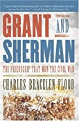 Grant and Sherman: The Friendship That Won the Civil War: Charles Bracelen Flood: Amazon.com: Books