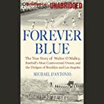 Forever Blue: The True Story of Walter O'Malley | Michael D'Antonio