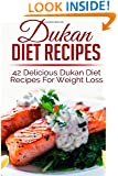 Dukan Diet Recipes: 42 Delicious Dukan Diet Recipes For Weight Loss (weight loss recipes, weight loss recipe books,dukan diet, dukan diet free, dukan diet recipes, dukan diet kindle, dukan diet)