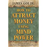 How to Attract Money Using Mind Powerby James Jr. Goi