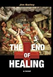 The End of Healing by Jim Bailey