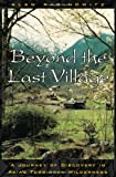 Image of Beyond the Last Village: A Journey Of Discovery In Asia's Forbidden Wilderness