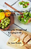 Weight Loss Strategies That Actually Work: Shedding The Weight And Keeping It Off