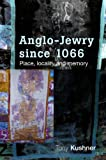 Anglo-Jewry Since 1066: Place, Locality and Memory (0719085985) by Kushner, Tony