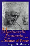 img - for Machiavelli, Leonardo, and the Science of Power book / textbook / text book