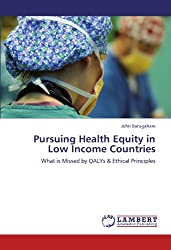 Pursuing Health Equity in Low Income Countries: What is Missed by QALYs & Ethical Principles