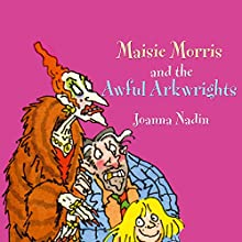Maisie Morris & The Awful Arkwrights Audiobook by Joanna Nadin Narrated by Jill Shilling