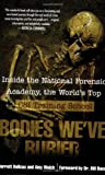 img - for Bodies We've Buried: Inside the National Forensic Academy, the World's Top CSI Trainingschool by Jarrett Hallcox, Amy Welch (2007) Paperback book / textbook / text book