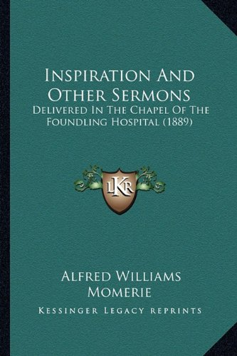Inspiration and Other Sermons: Delivered in the Chapel of the Foundling Hospital (1889)