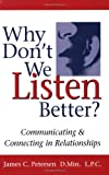 Why Don't We Listen Better?: Communicating & Connecting Relationships