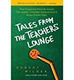 img - for [ Tales from the Teachers' Lounge: What I Learned in School the Second Time Around-One Man's Irreverent Look at Being a Teacher Today By Wilder, Robert ( Author ) Paperback 2008 ] book / textbook / text book