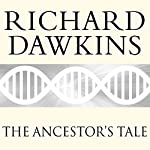 The Ancestor's Tale: A Pilgrimage to the Dawn of Evolution | Richard Dawkins