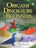 Origami Dinosaurs for Beginners (0486498190) by Montroll, John