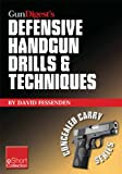 Gun Digest's Defensive Handgun Drills & Techniques Collection eShort: Expert gun safety tips for handgun grip, stance, trigger control, malfunction clearing and more. (Concealed Carry eShorts)