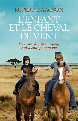 L'enfant et le cheval de vent : L'extraordinaire voyage qui a changé une vie