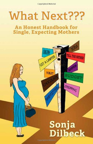 What Next??? An Honest Handbook For Single, Expecting Mothers