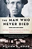 The Man Who Never Died: The Life, Times, and Legacy of Joe Hill, American Labor Icon