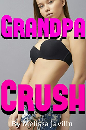 GRANDPA CRUSH: Older Alpha Male & Forbidden Younger Girl - Secrets, Handcuffs & Toys (Hot Little Hands compare prices)