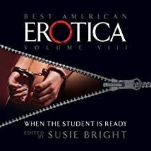 The Best American Erotica, Volume 8: When the Student Is Ready Audiobook by Susie Bright, Todd Belton, Marge Piercy Narrated by Susie Bright, Kathe Mazur, Stephen Hoye, Stefan Rudnicki
