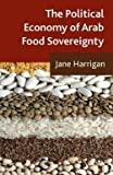 img - for The Political Economy of Arab Food Sovereignty (Hardcover)--by Jane Harrigan [2014 Edition] book / textbook / text book
