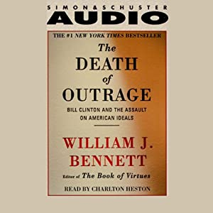 The Death of Outrage: Bill Clinton and the Assault on American Ideals | [William J. Bennett]